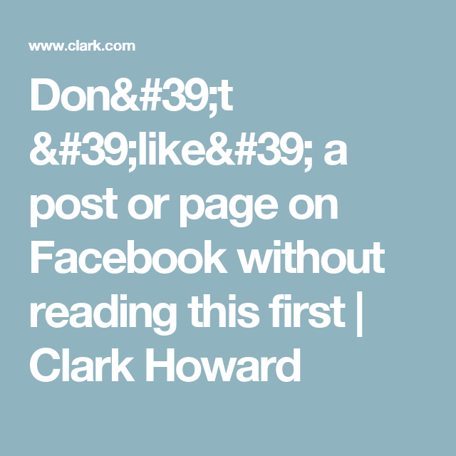 Don't 'like' a post or page on Facebook without reading this first | Clark Howard