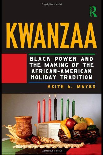 Kwanzaa: Black Power and the Making of the African-American Holiday Tradition by Keith A. Mayes