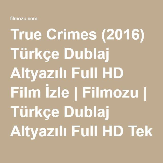 True Crimes (2016) Türkçe Dublaj Altyazılı Full HD Film İzle ...