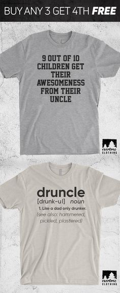 """Shop Funny Uncle Tees Like """"9 Out Of 10 Children Get Their Awesomeness From Their Uncle"""" and """"Druncle"""" At Evertreeclothing.com."""