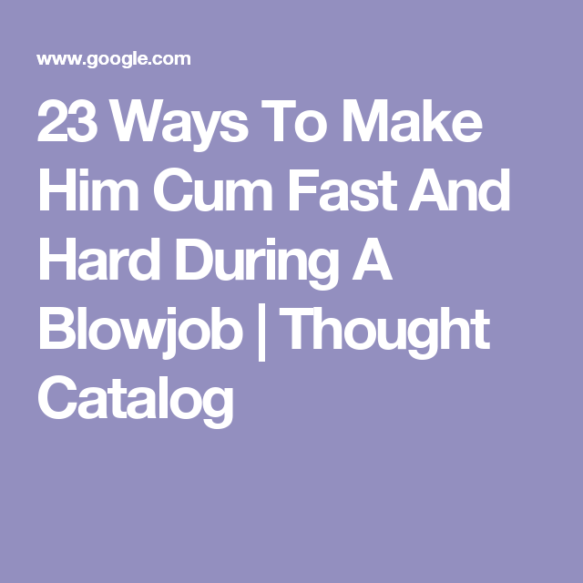 How to make a guy cum with a blowjob