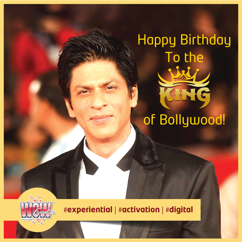 "TeamWOWEvents wishes ""Baadshah of Bollywood"" Shah Rukh"