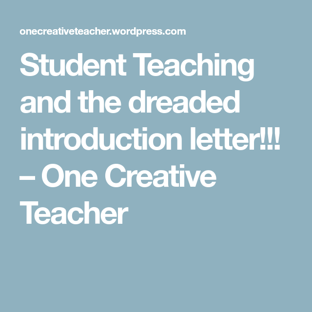 Student Teaching And The Dreaded Introduction Letter  One