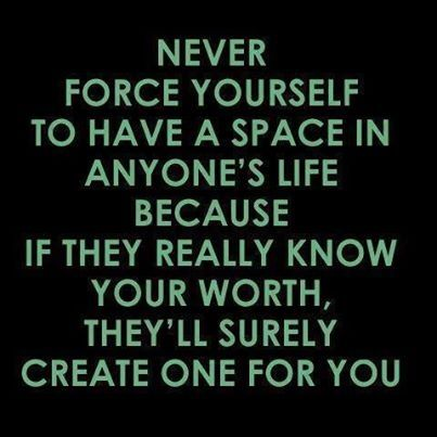 Never force yourself in someone s life life quotes quotes