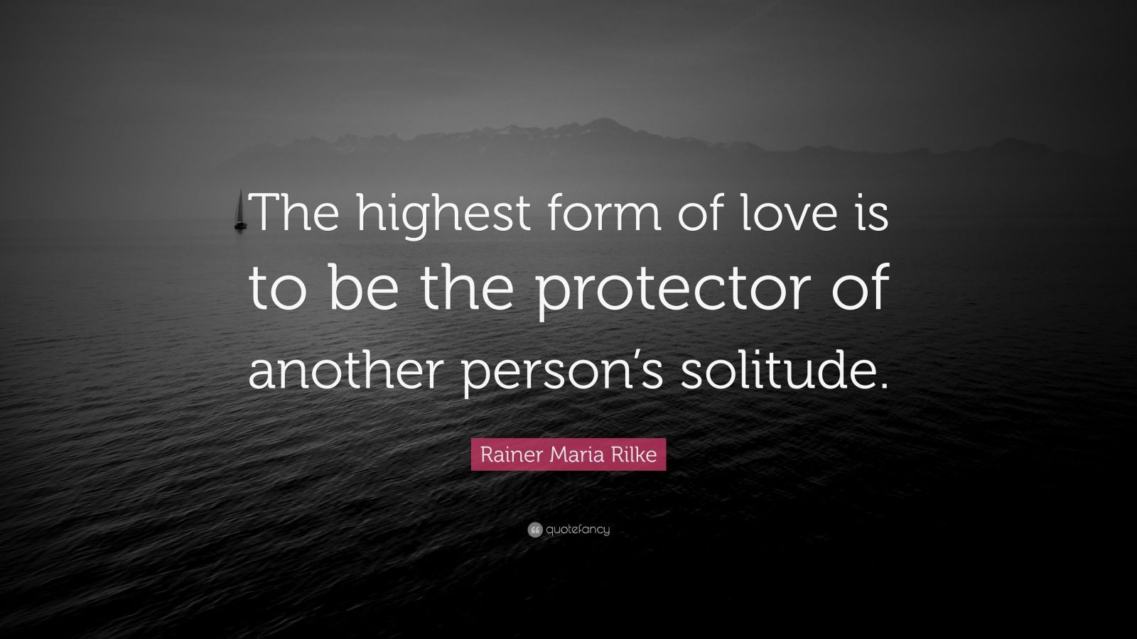 """Rainer Maria Rilke Quote: """"The Highest Form Of Love Is To"""