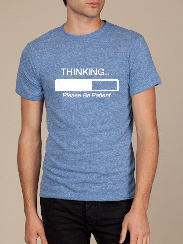thinking please be patient gift for men t shirt funny christmas father birthday holiday boyfriend geek