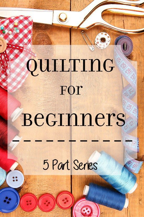 Quilting For Beginners 5 Part Series Quilting For Beginners Diy Quilt Beginning Quilting