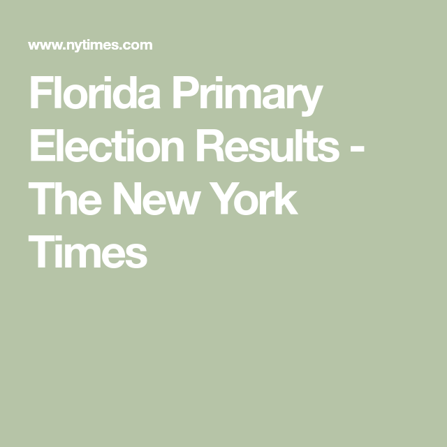 Florida Primary Election Results The New York Times