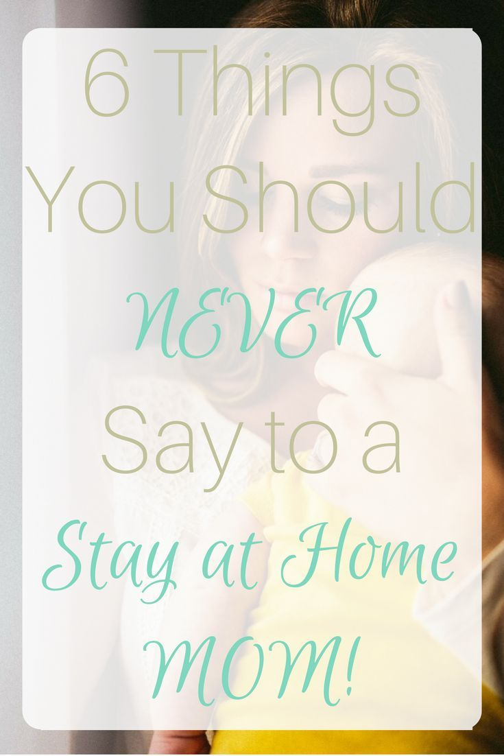 6 THINGS YOU SHOULD NOT SAY TO A SAHM. If you do not spend each and every day with your kids at ...