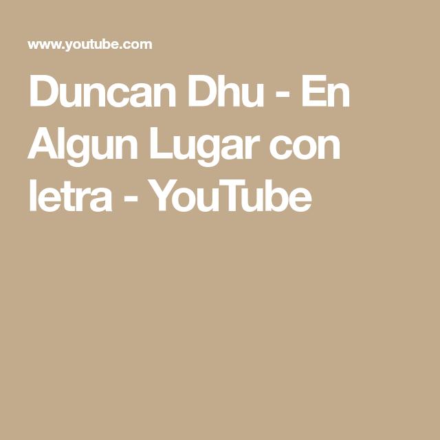 Duncan Dhu En Algun Lugar Con Letra Youtube Good Music Good Things Duncan