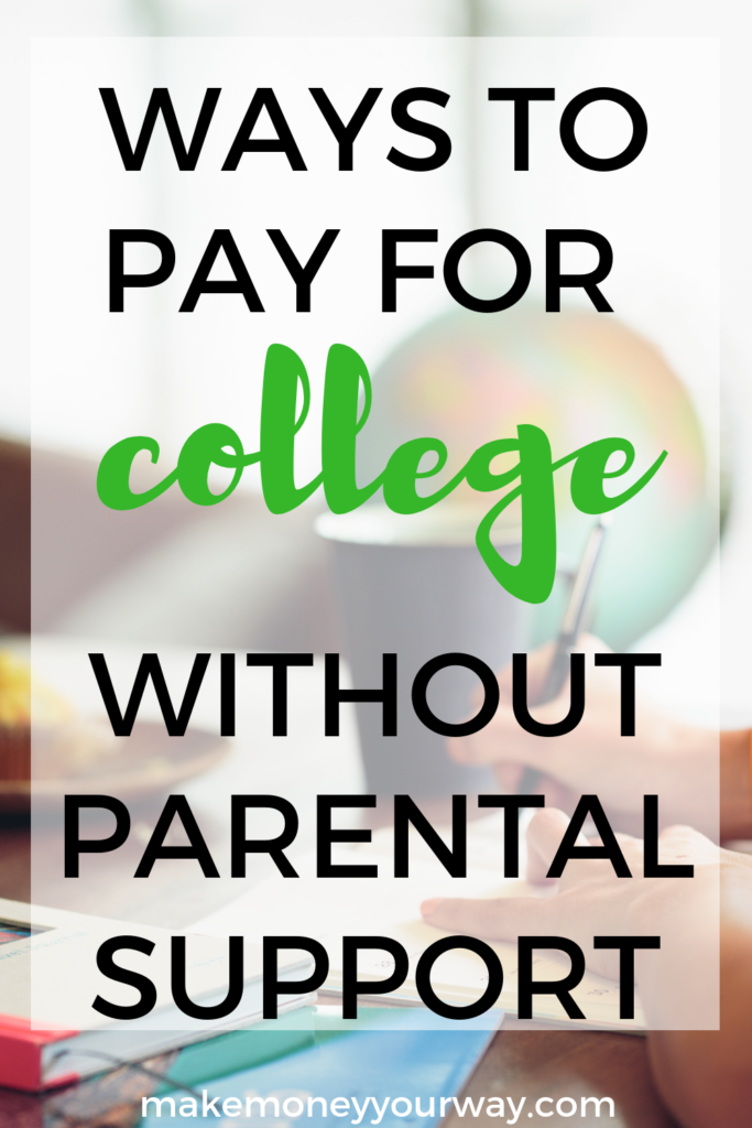 Ways To Pay For College Without Parental Support - Income ...