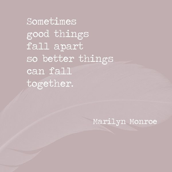 Sometimes Good Things Fall Apart So Better Things Can Fall Together Marilyn Monroe Words To Live By Quotes Do Good Quotes Good Life Quotes