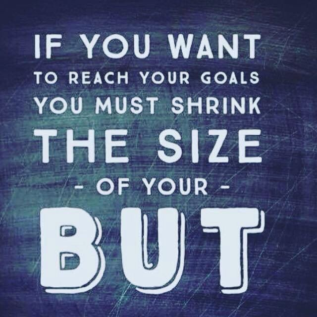 To reach your goals shrink the size of your but