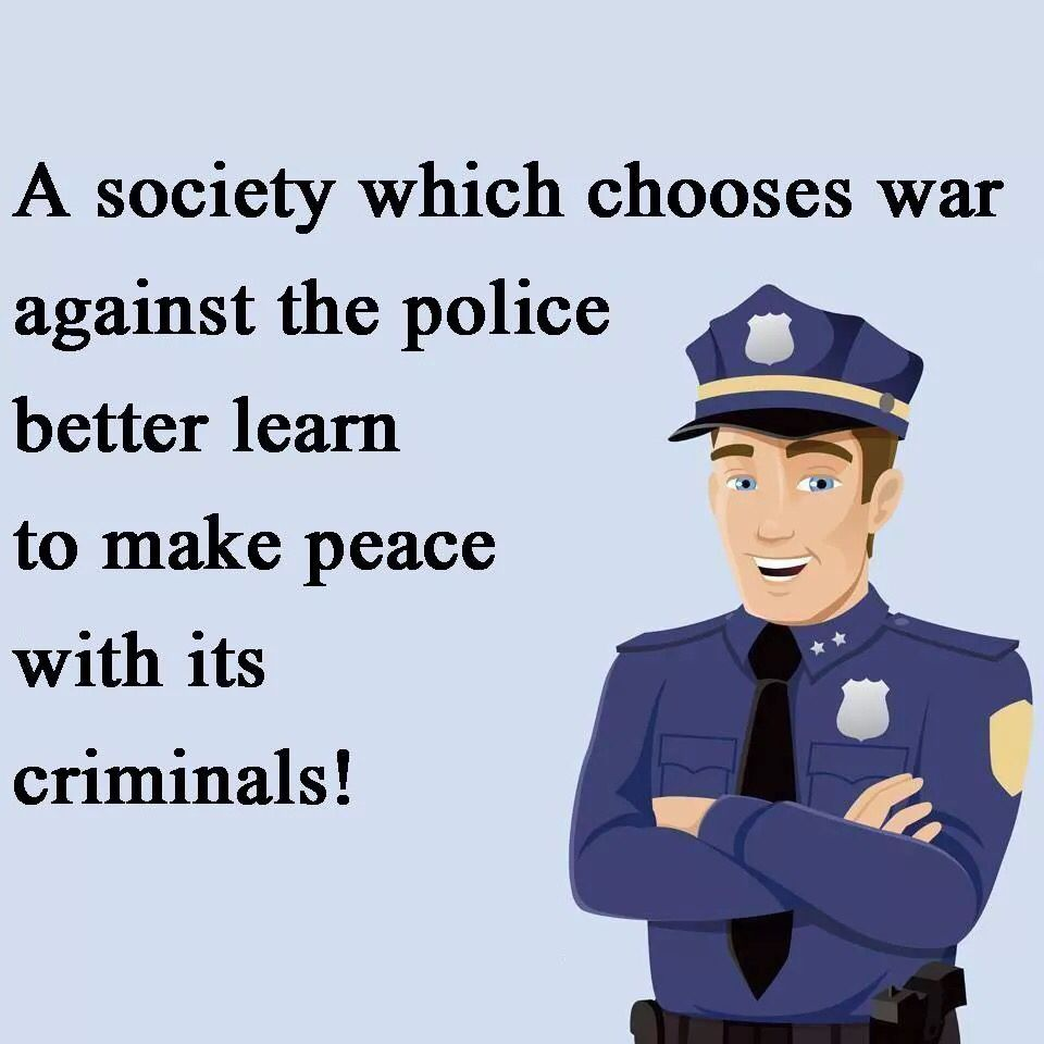 War Against The Police Common Sense Evaluation Police Quotes Police Lives Matter Funny Police Quotes