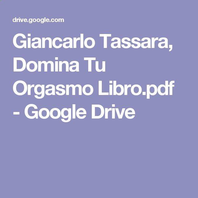 Giancarlo Tassara, Domina Tu Orgasmo Libro.pdf - Google Drive