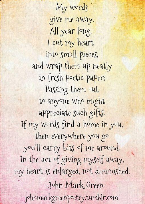 """My Words Give Me Away"" -John Mark Green #poetry #poem #words #poet #johnmarkgreen #j.m.green johnmarkgreenpoetry.tumblr.com"