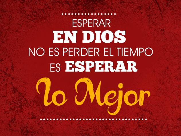 Esperar En Dios No Es Perder El Tiempo Esperanza En Dios Promesas De Dios Mensaje De Dios
