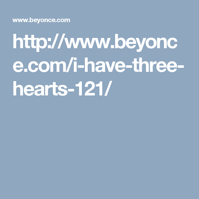 http://www.beyonce.com/i-have-three-hearts-121/