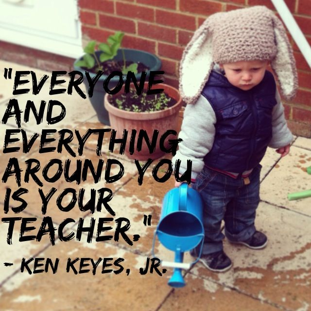 Everything And Anything Around You Is A Teacher Quote Children Learning Growing Attachment Parenting Meme Attachment Parenting Parenting Memes Kids Playing
