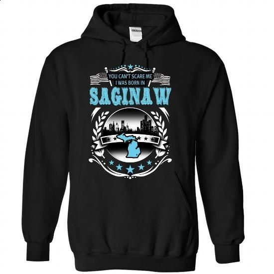 (Michigan001) You Can Scare Me, I Was Born In SAGINAW - #shirt women #funny sweatshirt. ORDER NOW => https://www.sunfrog.com/Names/Michigan001-You-Can-Scare-Me-I-Was-Born-In-SAGINAW-yhmffztkgk-Black-43026436-Hoodie.html?68278