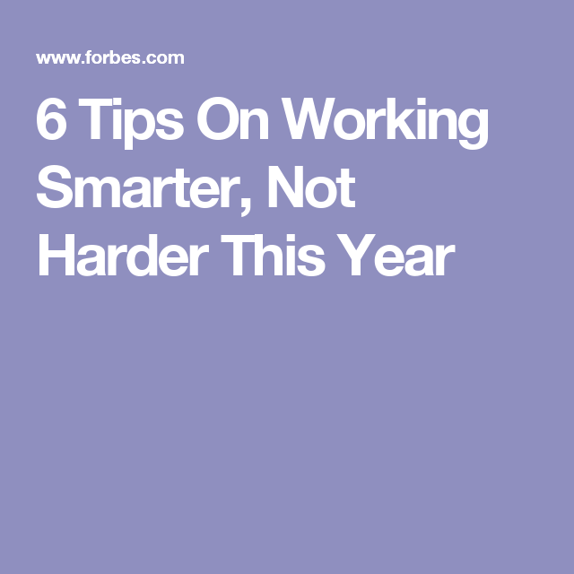 6 Tips On Working Smarter, Not Harder This Year