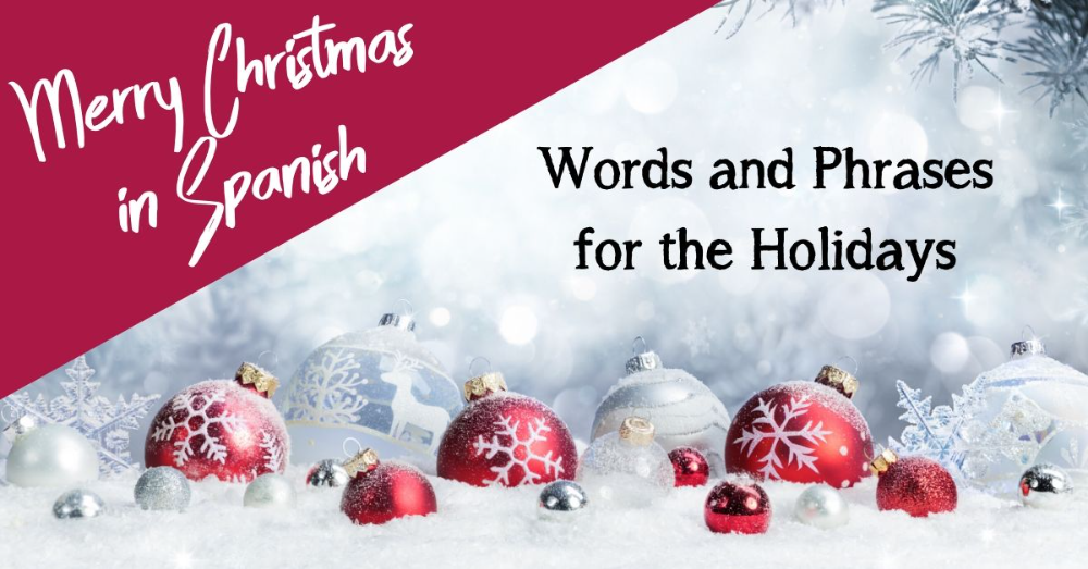Merry Christmas In Spanish Words And Phrases For The Holidays Merry Christmas In Spanish Spanish Christmas Merry Christmas