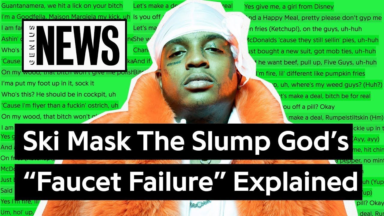 Ski Mask The Slump God S Faucet Failure Explained Song Stories Ski Mask Songs Hip Hop And R B