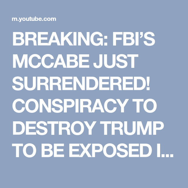 BREAKING: FBI'S MCCABE JUST SURRENDERED! CONSPIRACY TO DESTROY TRUMP TO BE EXPOSED IN JUST 4 DAYS - YouTube
