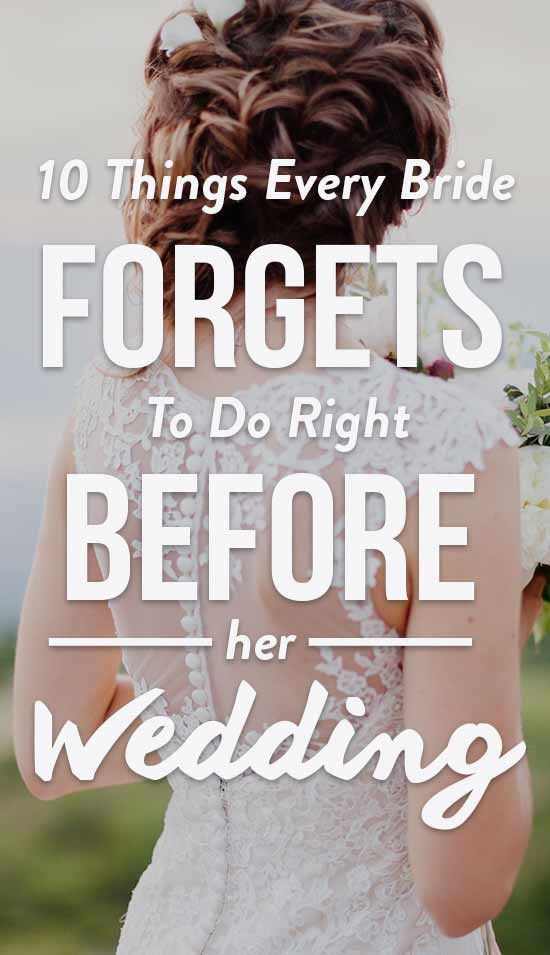 10 Things Every Bride Forgets To Do Right Before Her Wedding Check Out These Little Brides Often Forget The Night Or Day Of Their