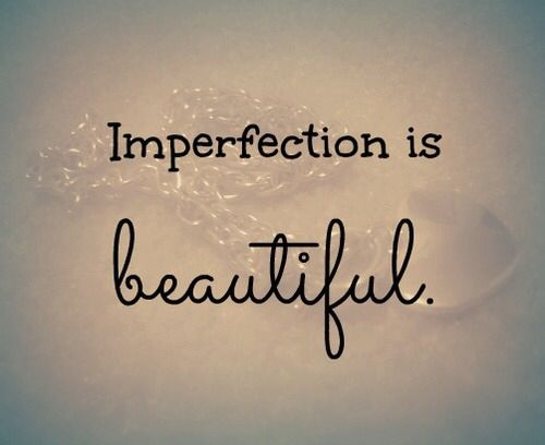 Image from https://beautybybrinka.files.wordpress.com/2013/06/imperfection-is-beautiful.jpg.
