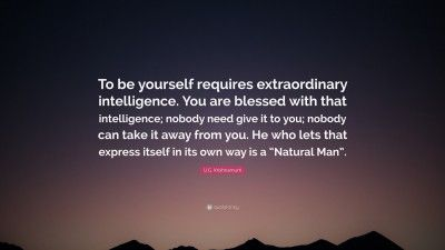 "U G Krishnamurti Quote ""To be yourself requires"