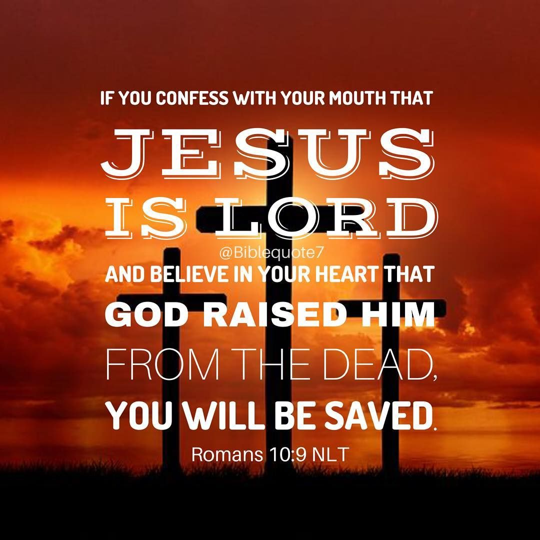 Romans 10:9-13 (NLT), 9. If you confess with your mouth that JESUS IS LORD  and believe in your heart that God raised Him fro… | Bible apps, Christian  quotes, Jesus