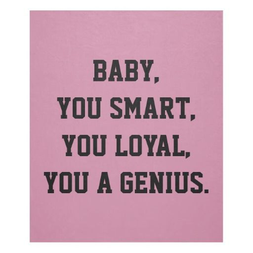 BABY, YOU SMART, YOU LOYAL, YOU A GENIUS FLEECE BLANKET. . DJ ...