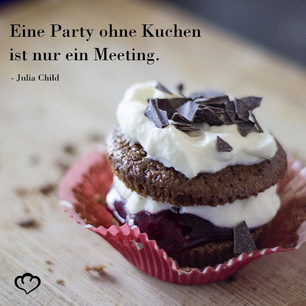 Kuchen Party Meeting JuliaChild Sprueche Zitate