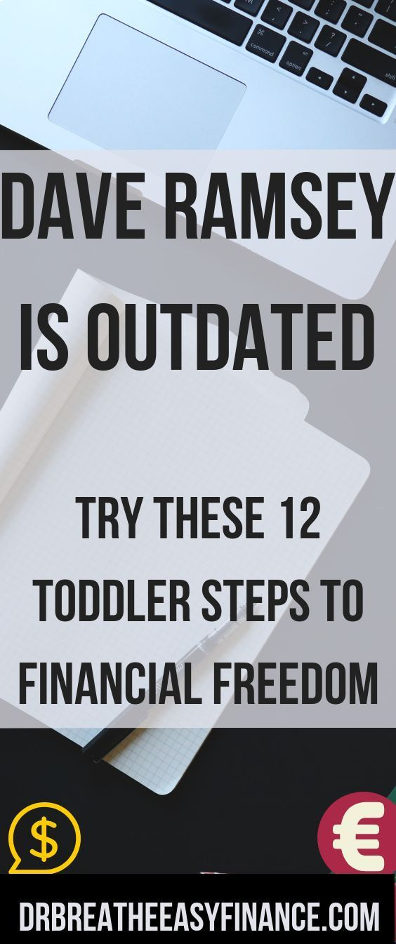Dave Ramsey Is Outdated: Try Our 12 Toddler Steps To Financial Freedom For many, Dave Ramsey system is the golden truth. I am here to tell you that some of the principles are outdated and need revamping. For example, should you pay off your mortgage?
