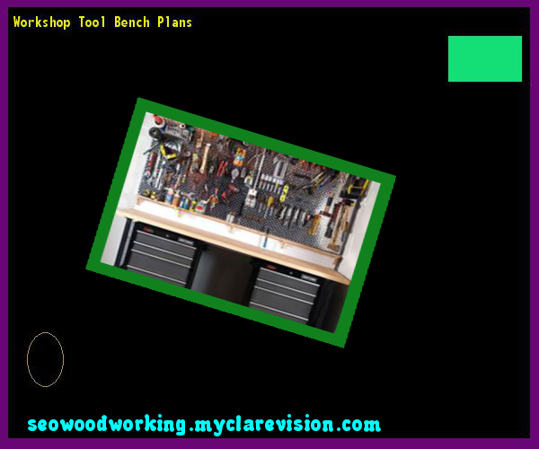 workshop tool bench plans 080907 woodworking plans and projects