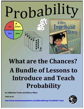Probability Lessons, Activities and a ProjectThis bundle of lessons is designed to teach probability.  The lessons begin by introducing the concept of probability then, using the picture book A Very Improbable Story by Edward Einhorn, students see examples of probability events.