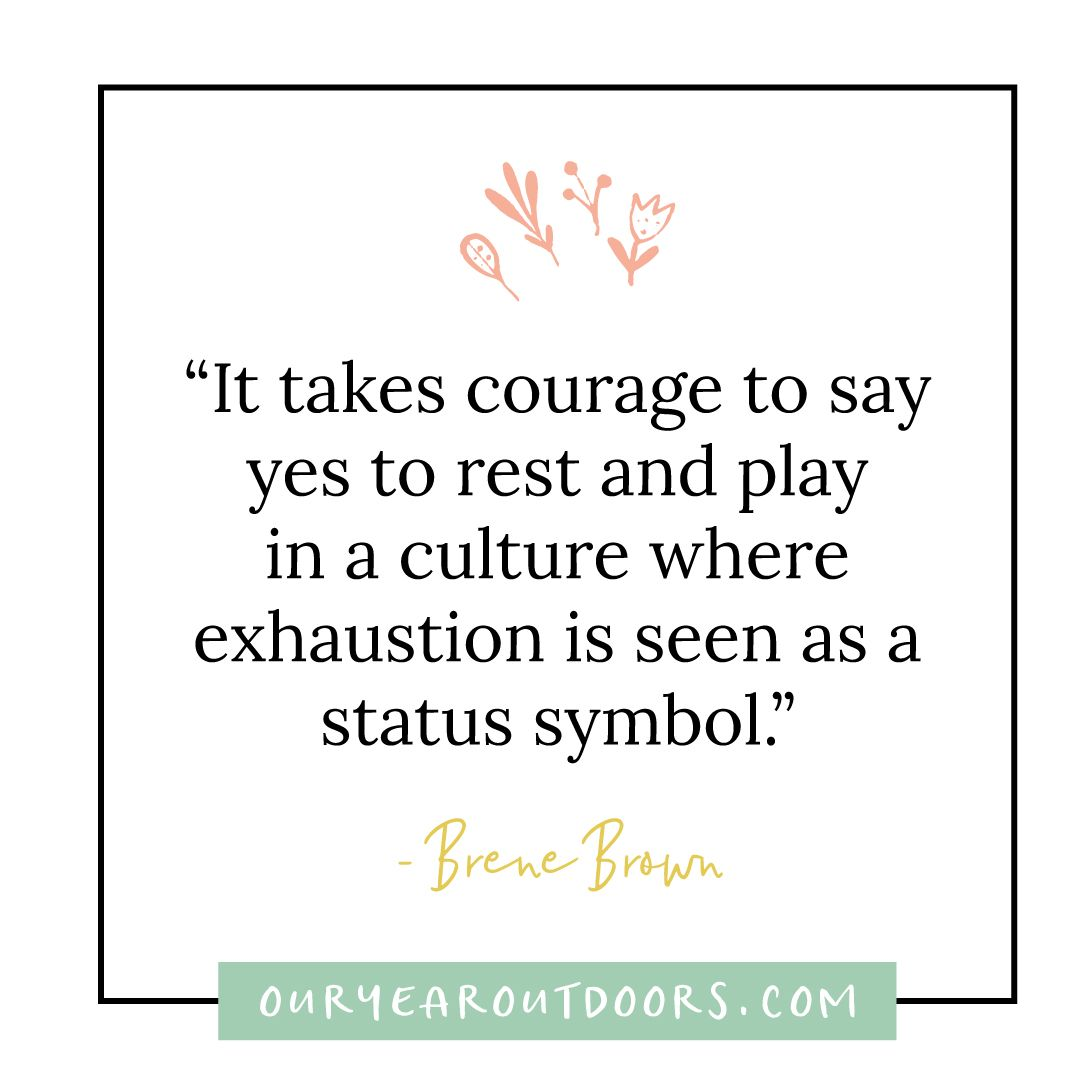 It take courage to say yes to rest and play in a culture