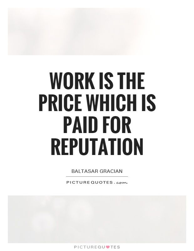Work is the price which is paid for reputation Picture