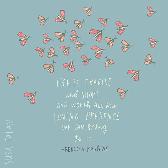 Life is fragile and short and worth all the loving