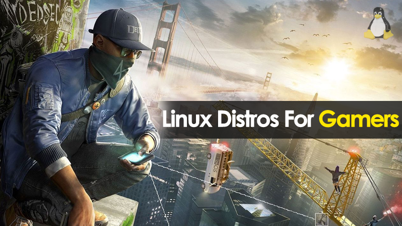 15 Best Linux Distros For Gamers (2019 Edition)