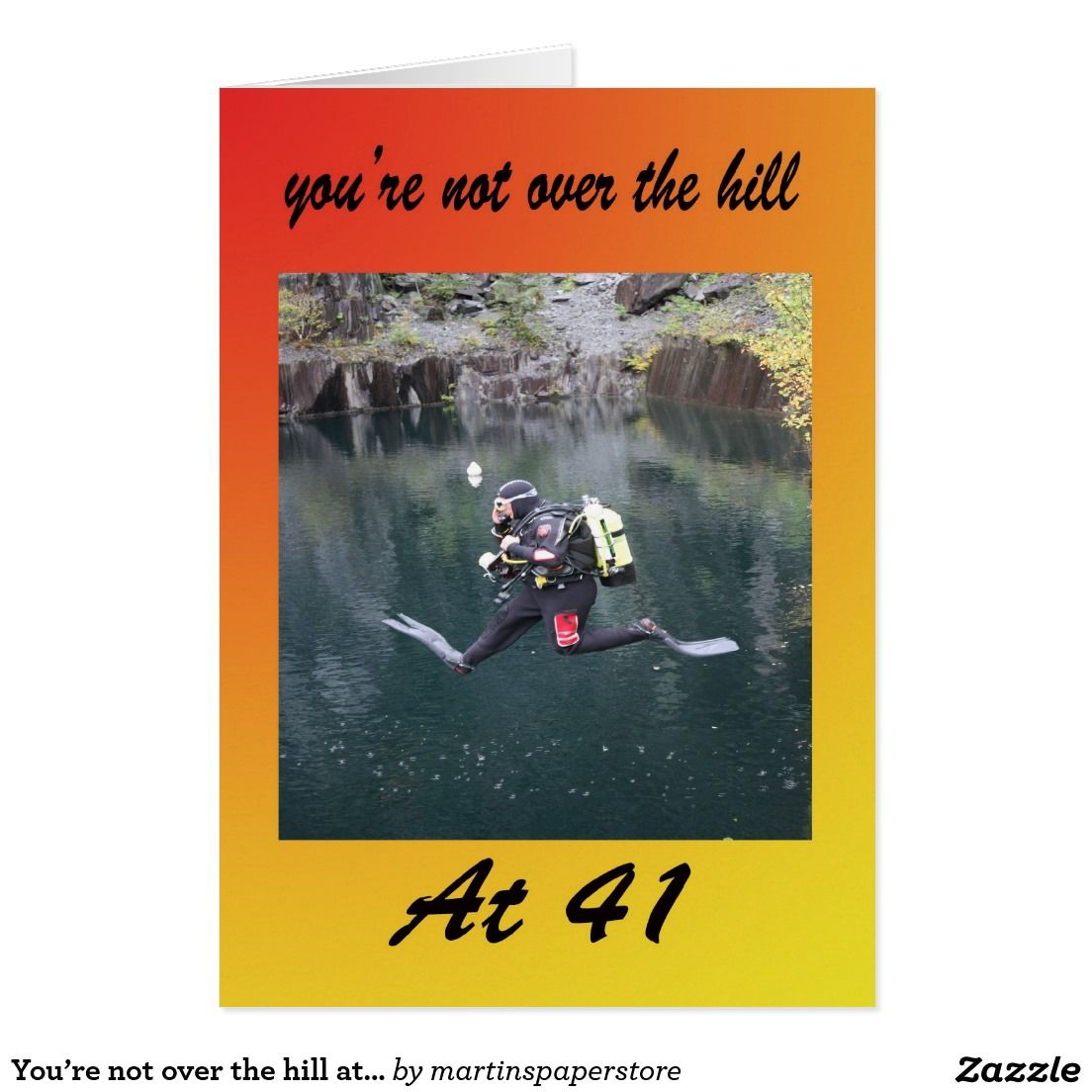 You Re Not Over The Hill At 41 My Zazzle Pinterest