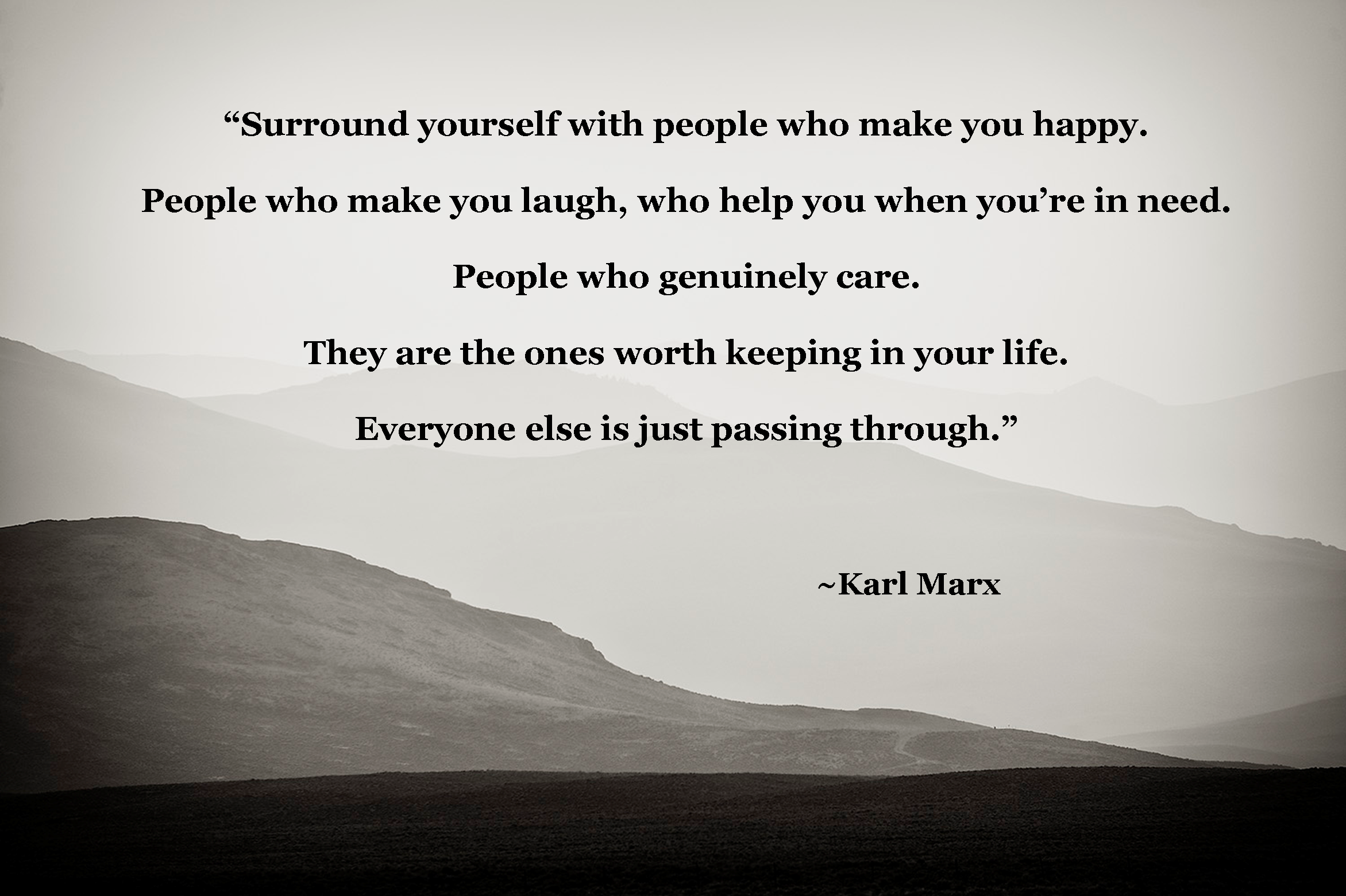 """Surround yourself with people who make you happy """" Karl Marx"""
