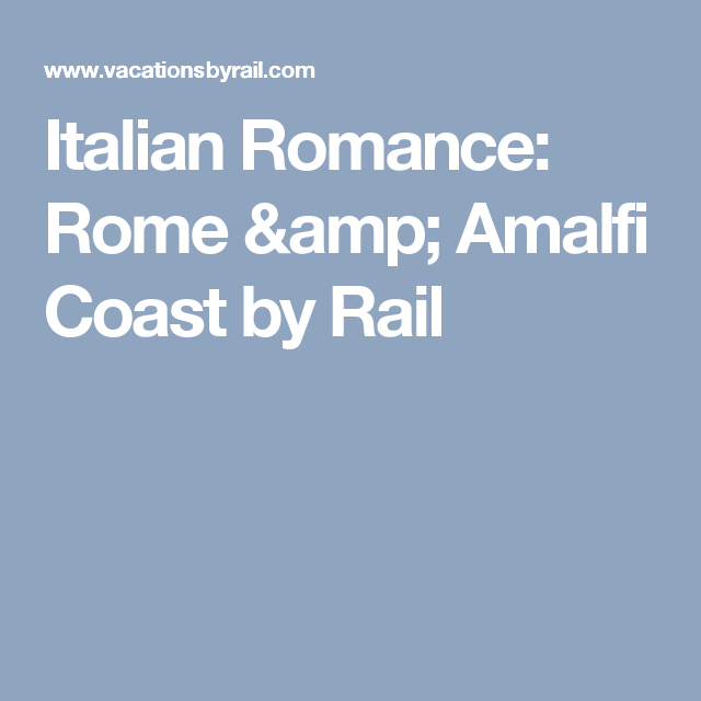 Italian Romance: Rome & Amalfi Coast by Rail