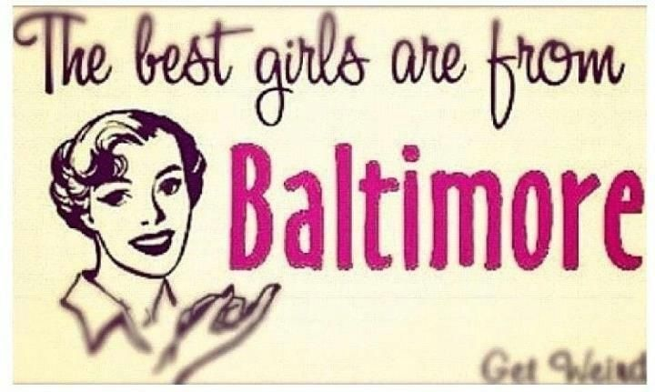 The best girls are from Baltimore