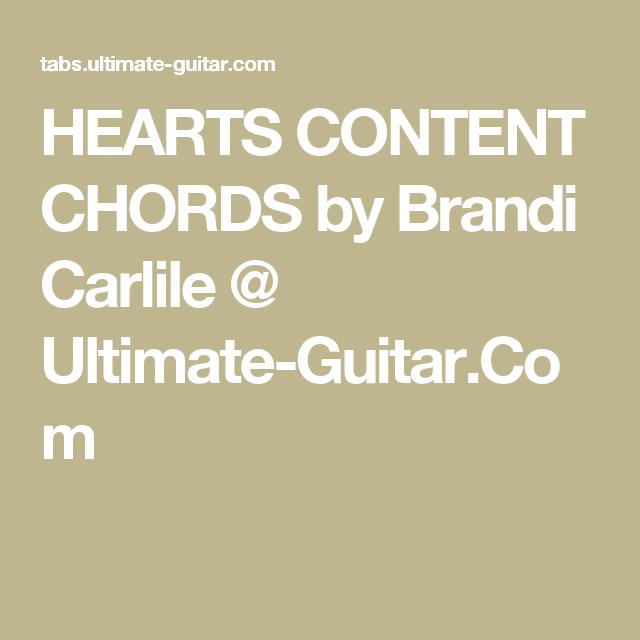 HEARTS CONTENT CHORDS by Brandi Carlile @ Ultimate-Guitar.Com ...