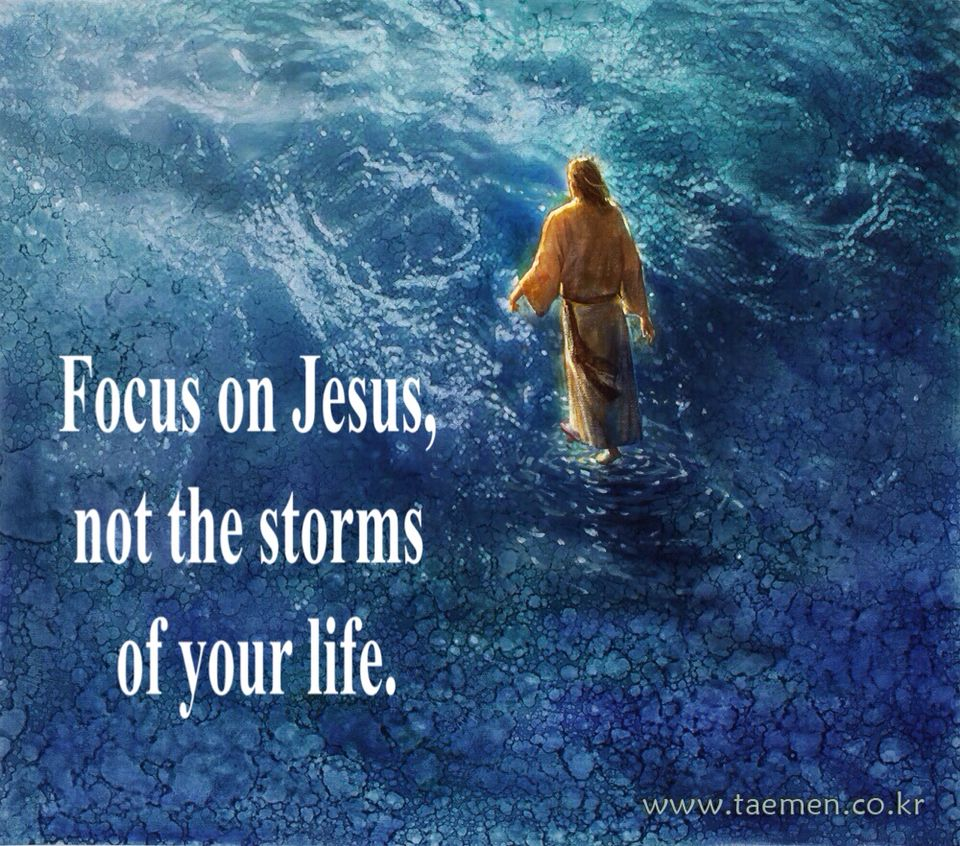 Focus on Jesus, not the storms of your life.