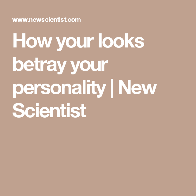 how your looks betray your personality