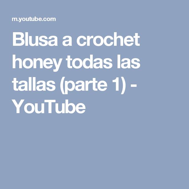 Blusa a crochet honey todas las tallas (parte 1) - YouTube