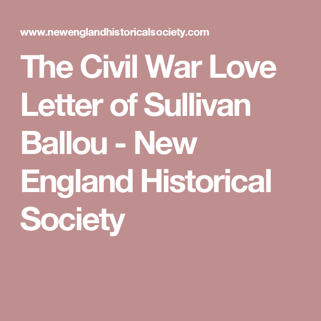 the civil war love letter of sullivan ballou new england historical society